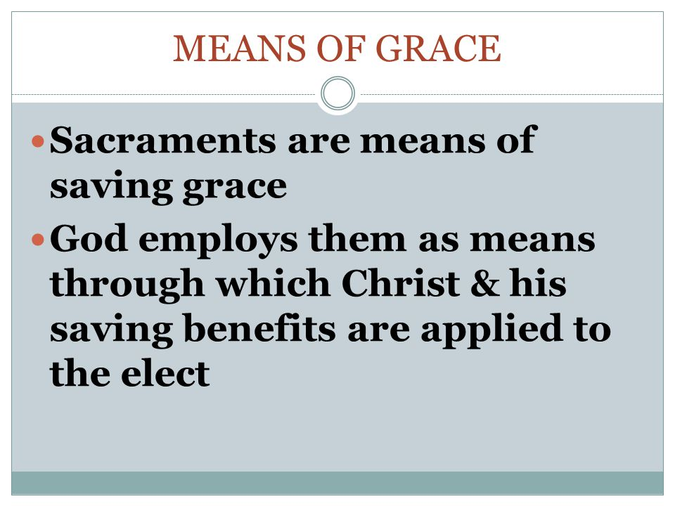 Means of Grace Sacraments are means of saving grace.