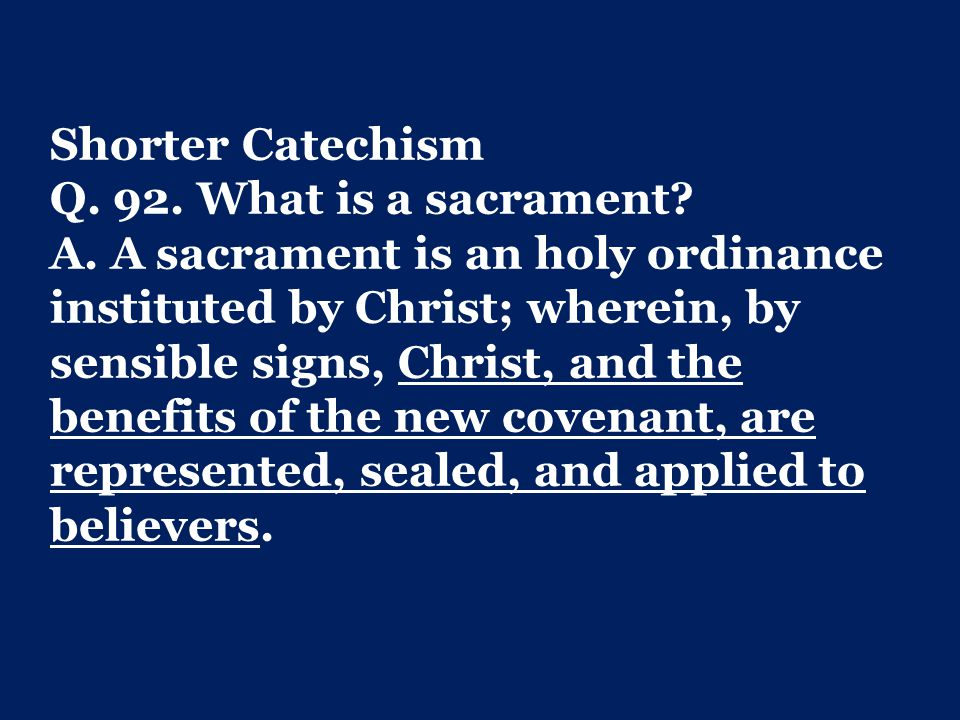 Shorter Catechism Q. 92. What is a sacrament