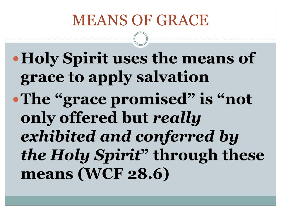 Means of Grace Holy Spirit uses the means of grace to apply salvation.