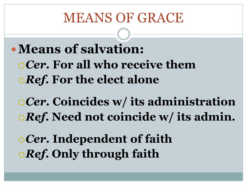 Means of Grace Means of salvation: Cer. For all who receive them