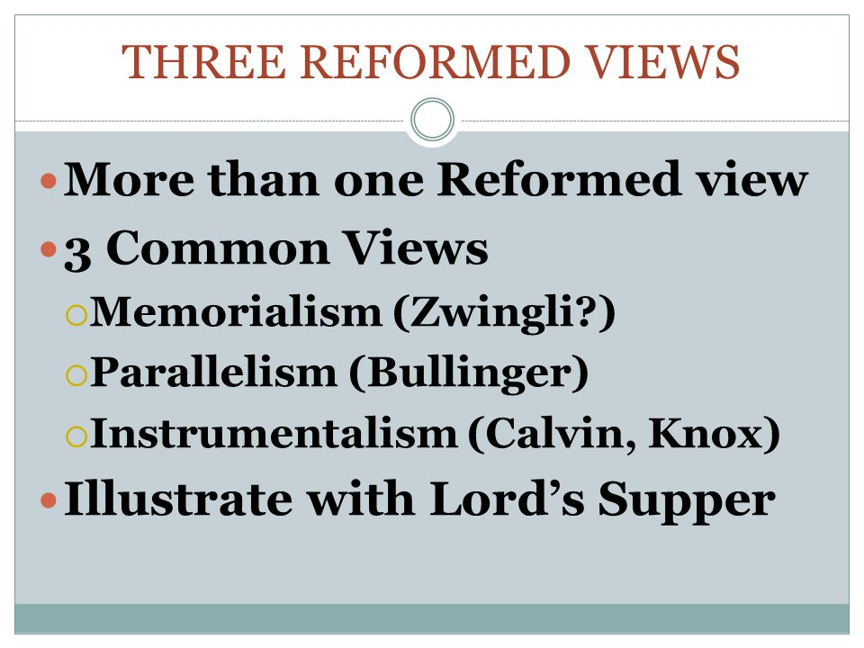 More than one Reformed view 3 Common Views