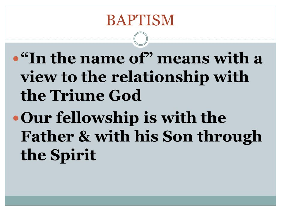 Baptism In the name of means with a view to the relationship with the Triune God.