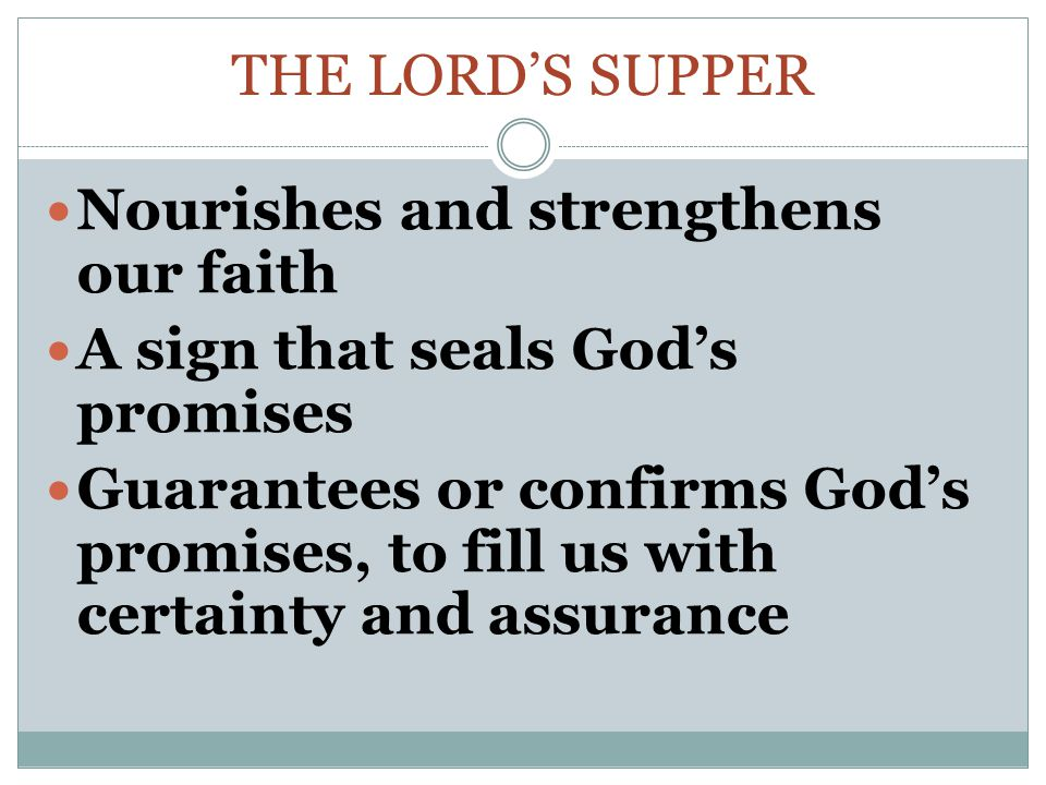 The Lord's supper Nourishes and strengthens our faith. A sign that seals God's promises.