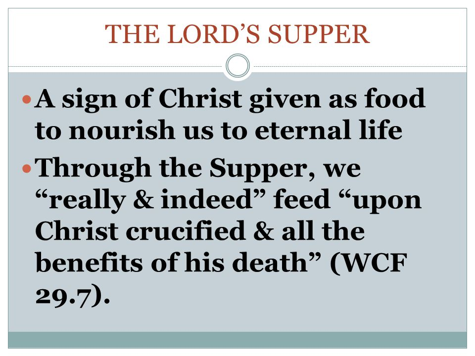 The Lord's supper A sign of Christ given as food to nourish us to eternal life.