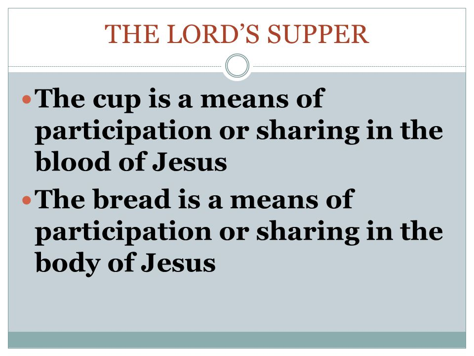 The Lord's supper The cup is a means of participation or sharing in the blood of Jesus.