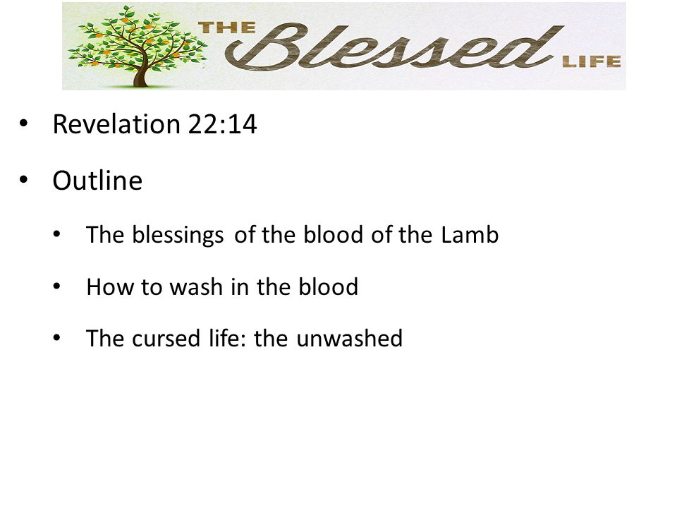 Revelation 22:14 Outline The blessings of the blood of the Lamb