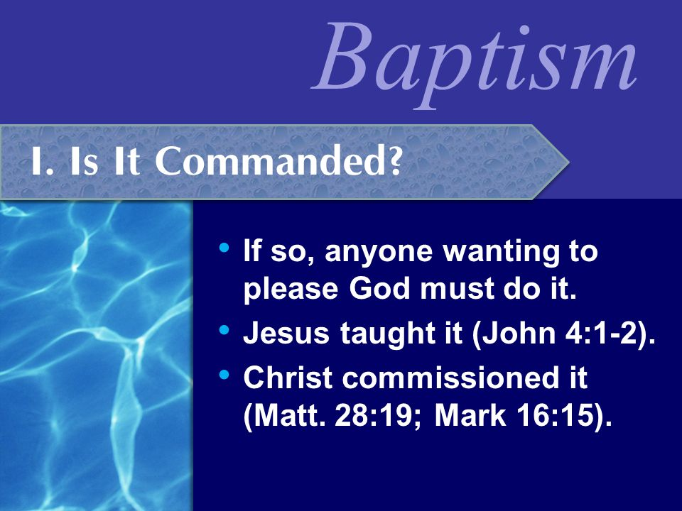 I. Is It Commanded If so, anyone wanting to please God must do it.