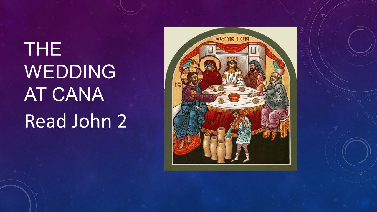The Wedding at Cana Read John 2
