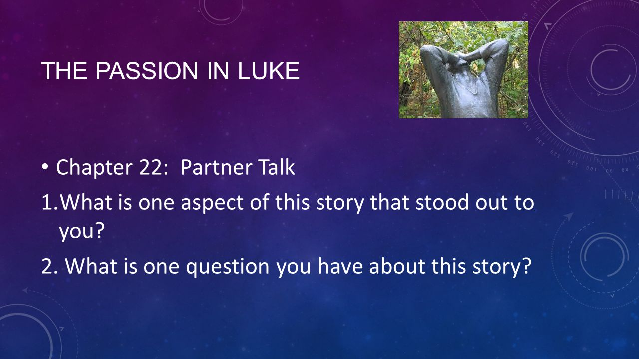 The Passion in Luke Chapter 22: Partner Talk. What is one aspect of this story that stood out to you