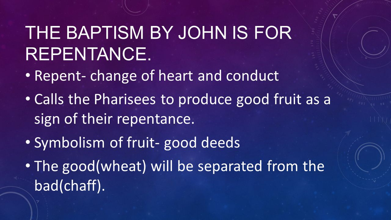 The baptism by john is for repentance.