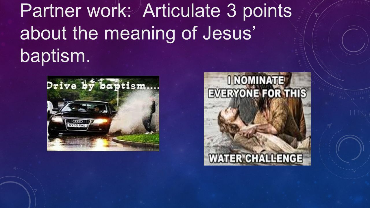 Partner work: Articulate 3 points about the meaning of Jesus' baptism.