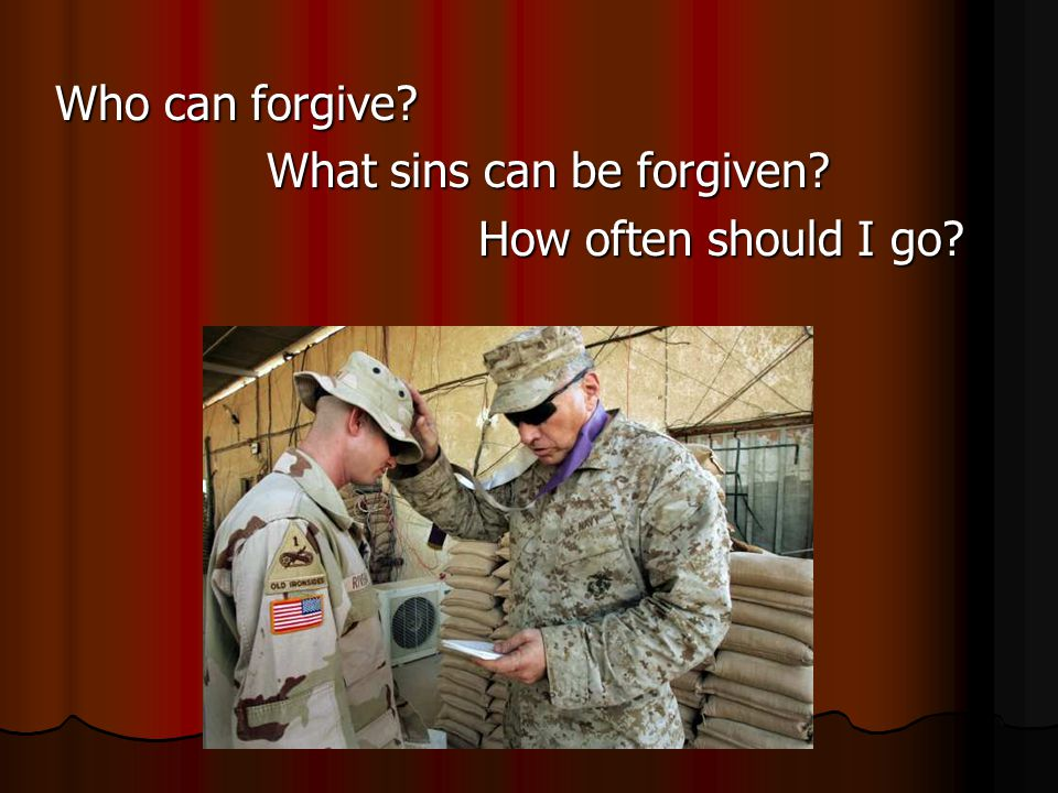 Who can forgive What sins can be forgiven How often should I go