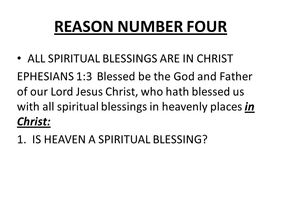 REASON NUMBER FOUR ALL SPIRITUAL BLESSINGS ARE IN CHRIST