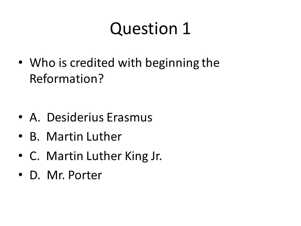 Question 1 Who is credited with beginning the Reformation