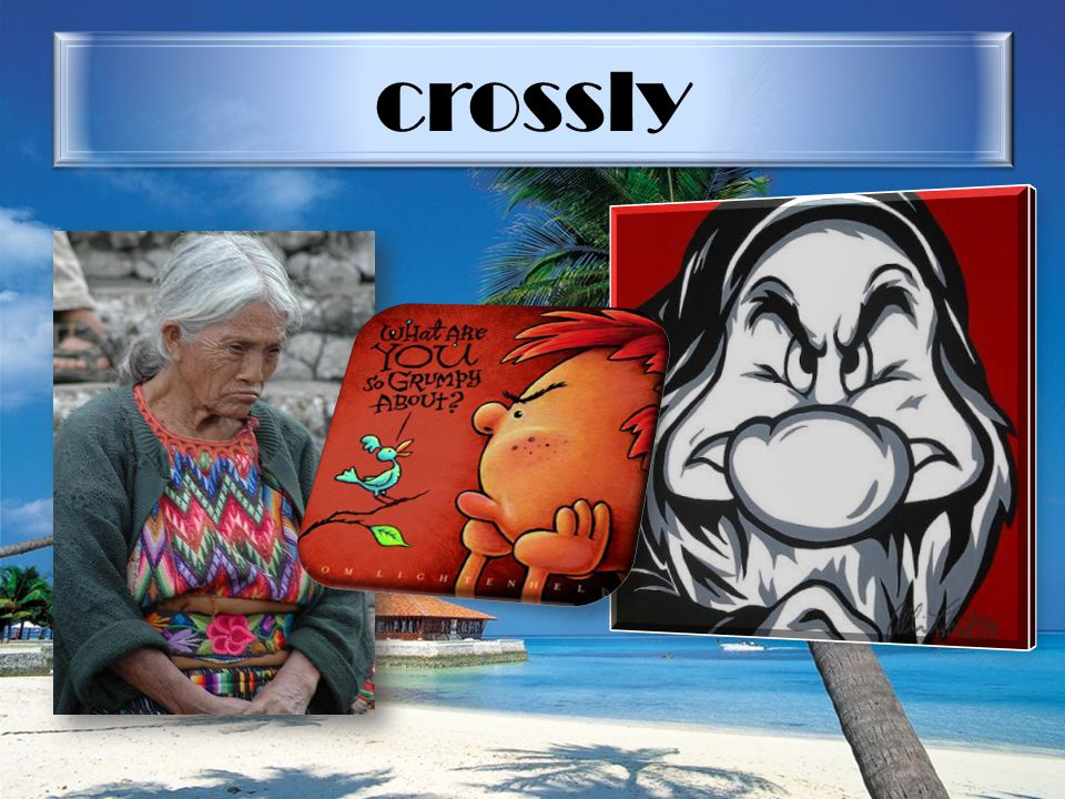 crossly