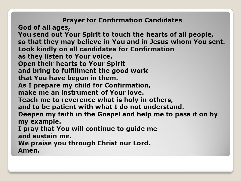 Prayer for Confirmation Candidates God of all ages, You send out Your Spirit to touch the hearts of all people, so that they may believe in You and in Jesus whom You sent.