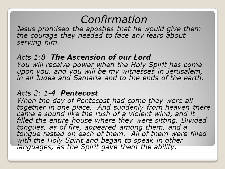 Confirmation Jesus promised the apostles that he would give them the courage they needed to face any fears about serving him.