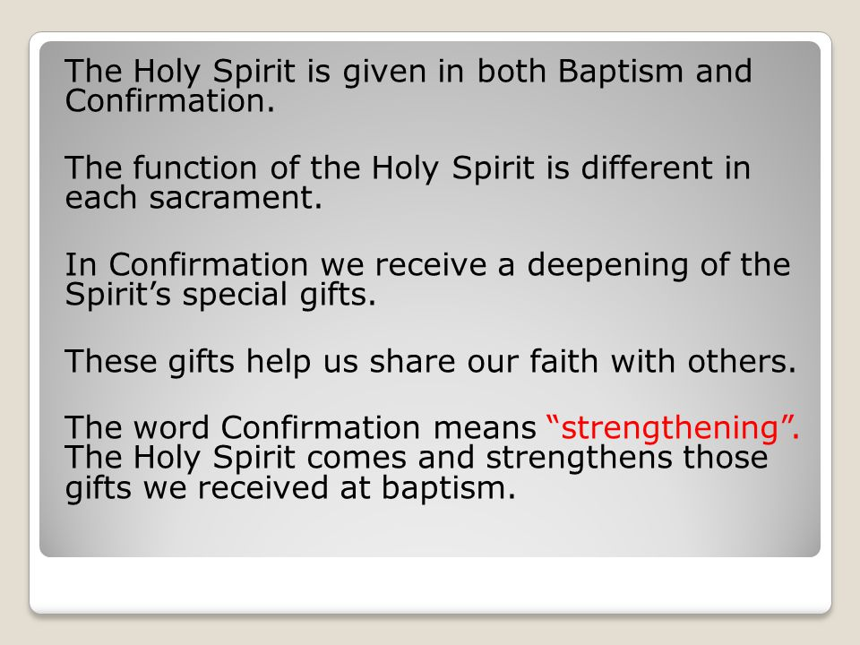 The Holy Spirit is given in both Baptism and Confirmation.