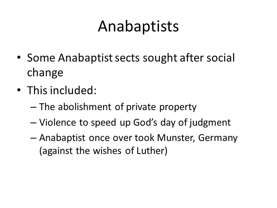 Anabaptists Some Anabaptist sects sought after social change
