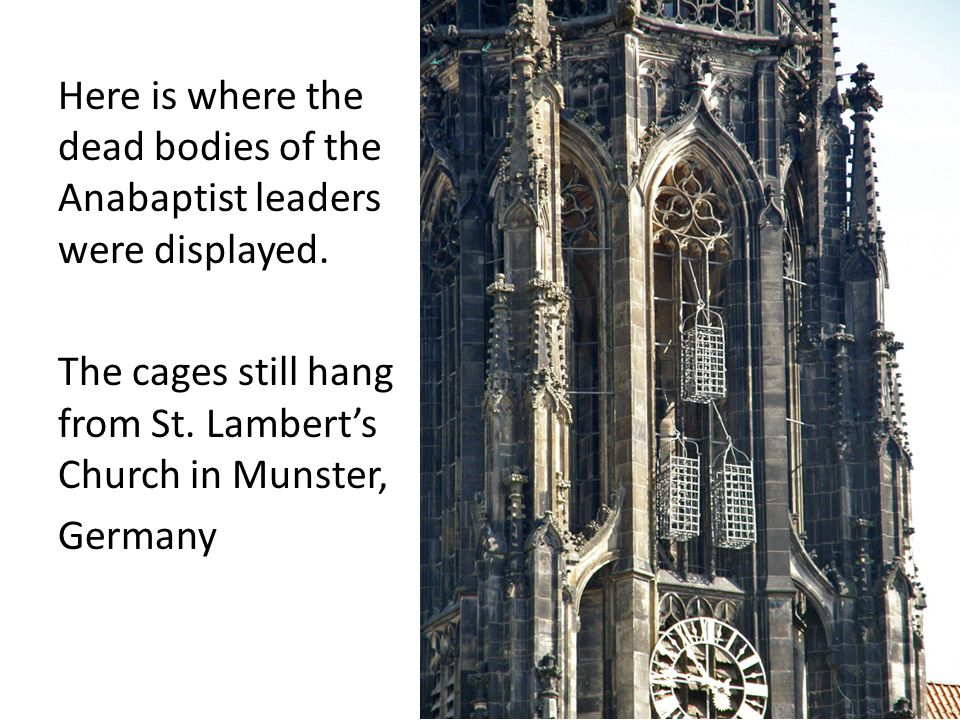 Here is where the dead bodies of the Anabaptist leaders were displayed