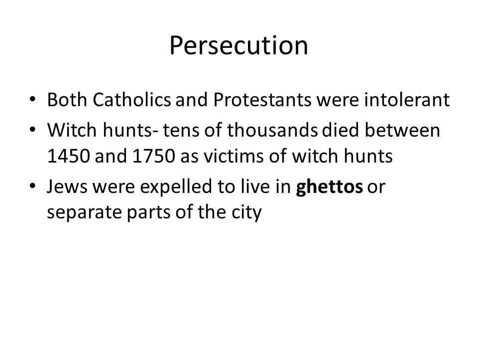 Persecution Both Catholics and Protestants were intolerant