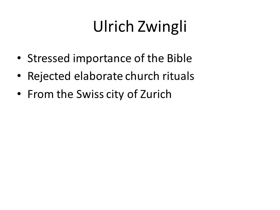 Ulrich Zwingli Stressed importance of the Bible
