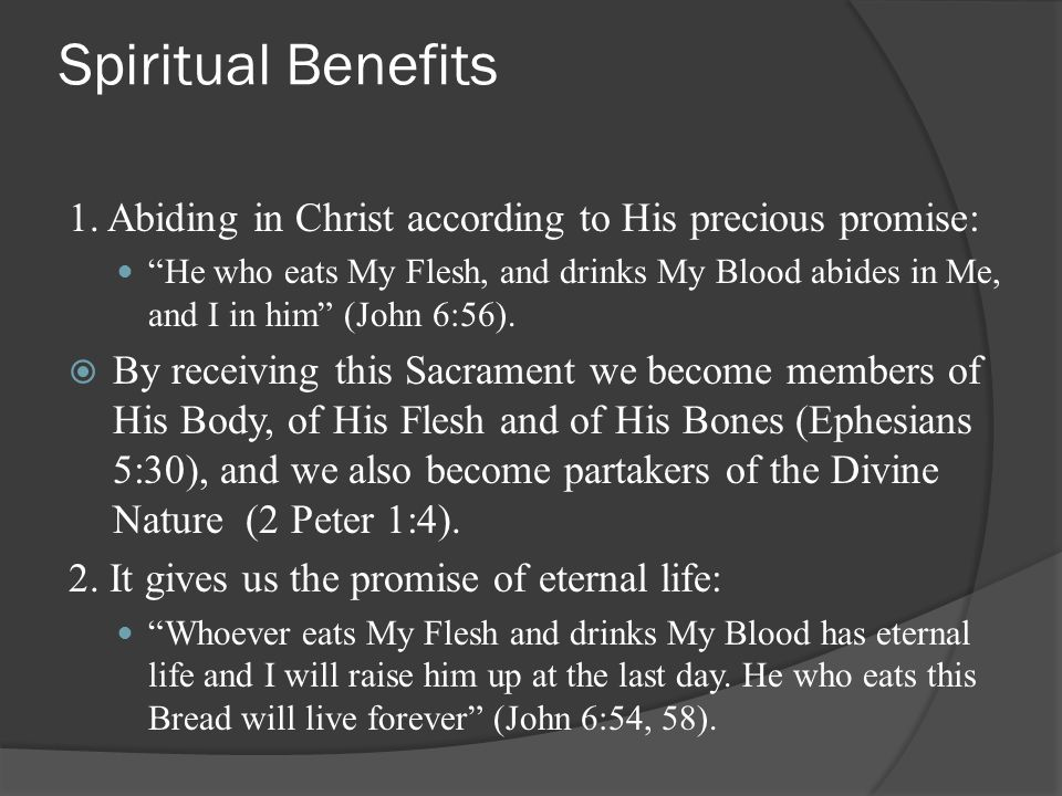 Spiritual Benefits 1. Abiding in Christ according to His precious promise:
