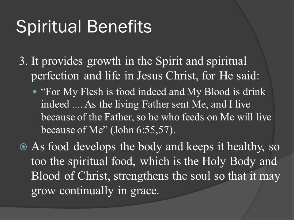 Spiritual Benefits 3. It provides growth in the Spirit and spiritual perfection and life in Jesus Christ, for He said: