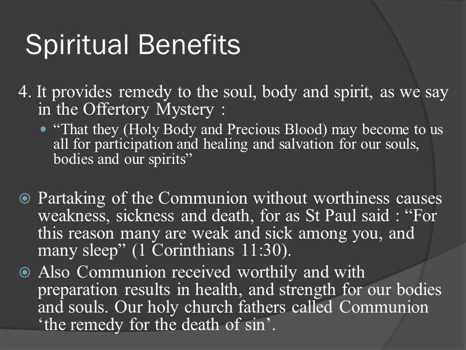Spiritual Benefits 4. It provides remedy to the soul, body and spirit, as we say in the Offertory Mystery :