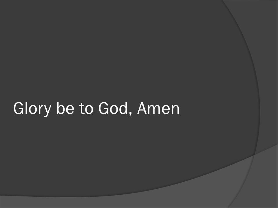 Glory be to God, Amen