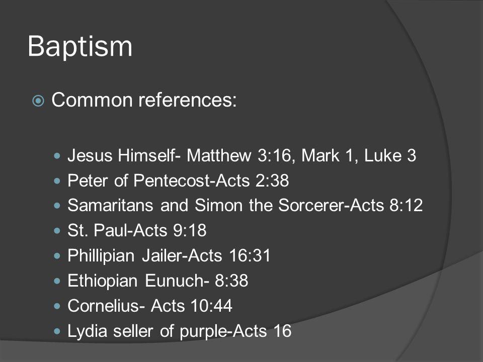 Baptism Common references: Jesus Himself- Matthew 3:16, Mark 1, Luke 3