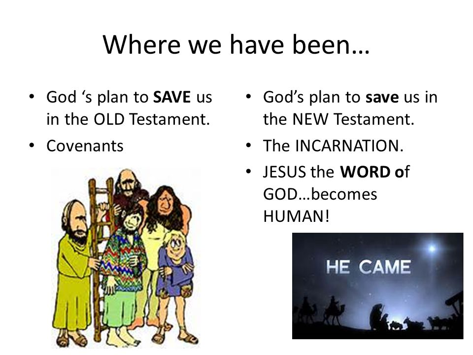 Where we have been… God 's plan to SAVE us in the OLD Testament.