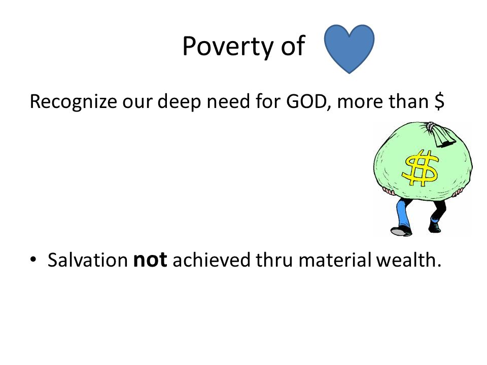 Poverty of Recognize our deep need for GOD, more than $