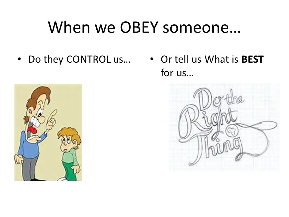 When we OBEY someone… Do they CONTROL us…