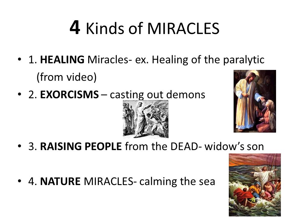 4 Kinds of MIRACLES 1. HEALING Miracles- ex. Healing of the paralytic