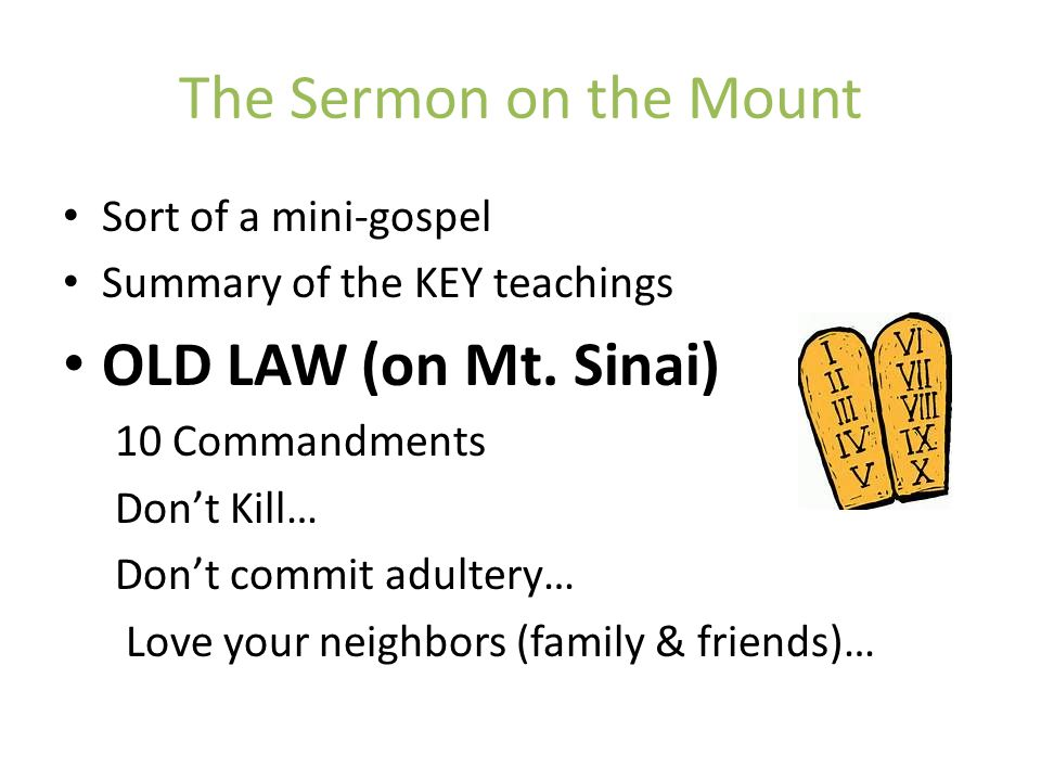 The Sermon on the Mount OLD LAW (on Mt. Sinai) Sort of a mini-gospel