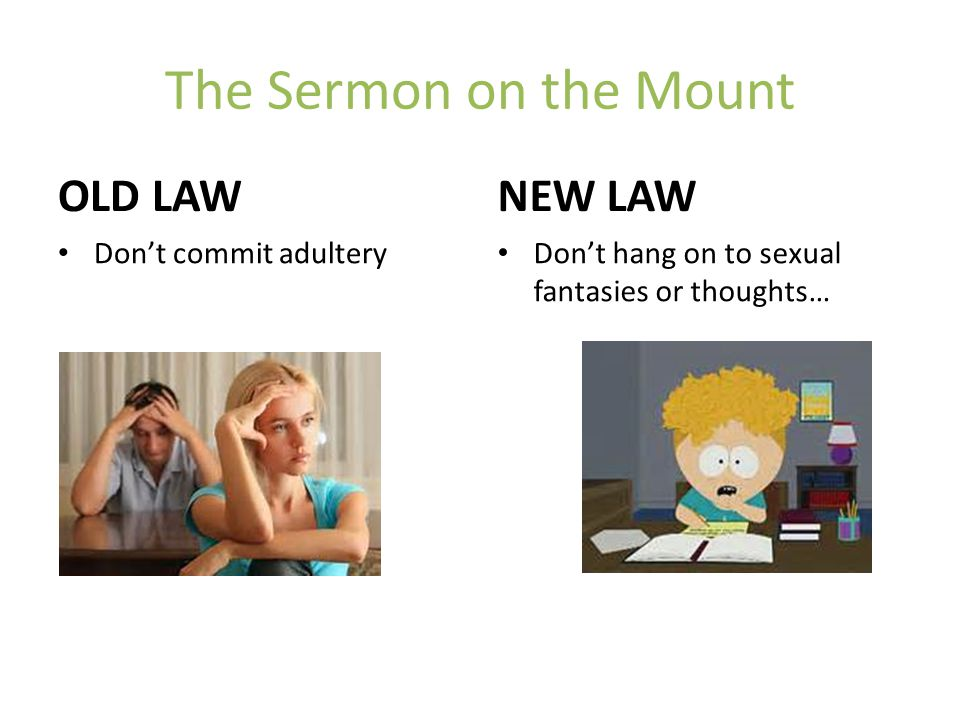 The Sermon on the Mount OLD LAW NEW LAW Don't commit adultery