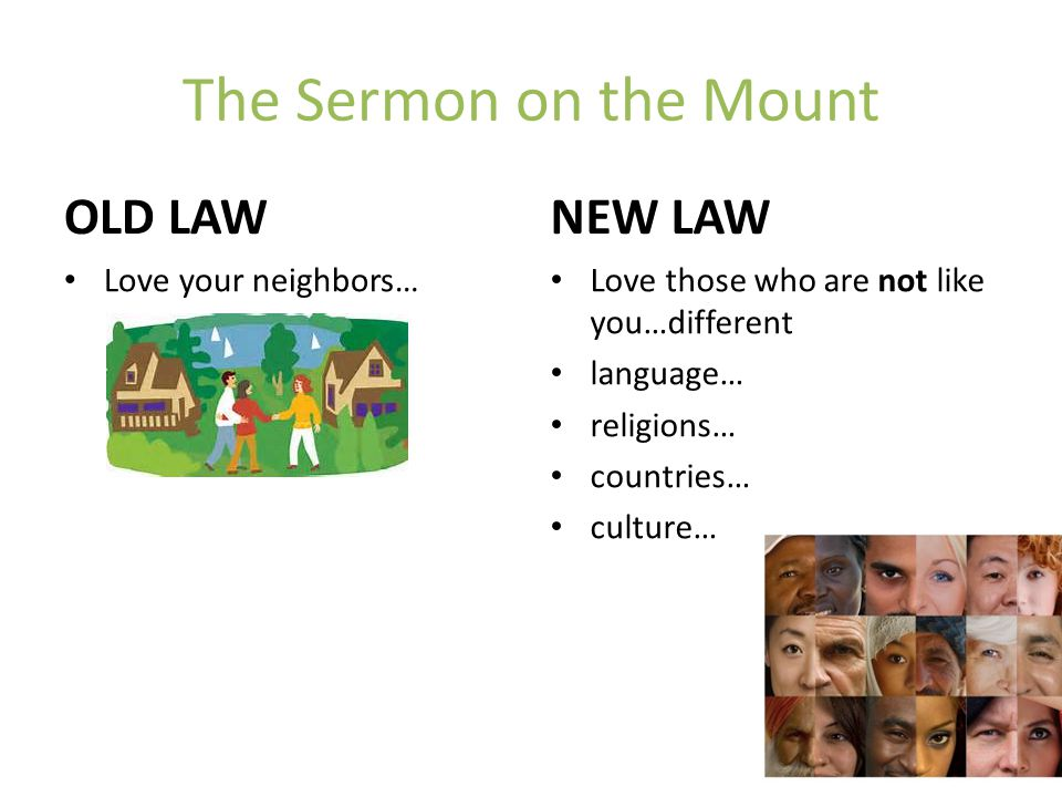 The Sermon on the Mount OLD LAW NEW LAW Love your neighbors…