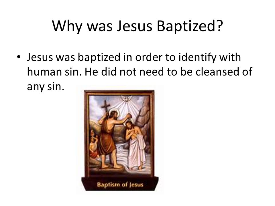 Why was Jesus Baptized. Jesus was baptized in order to identify with human sin.