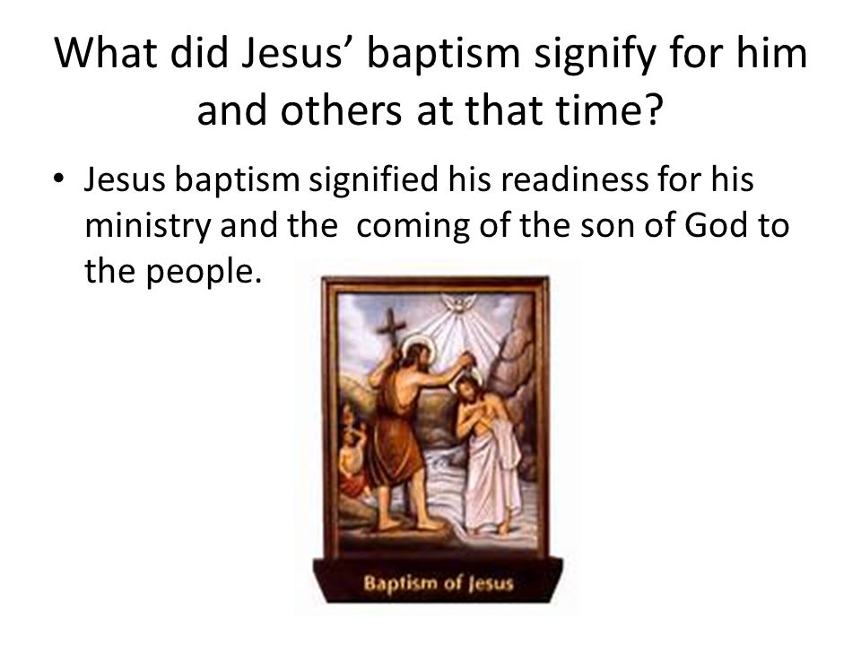 What did Jesus' baptism signify for him and others at that time