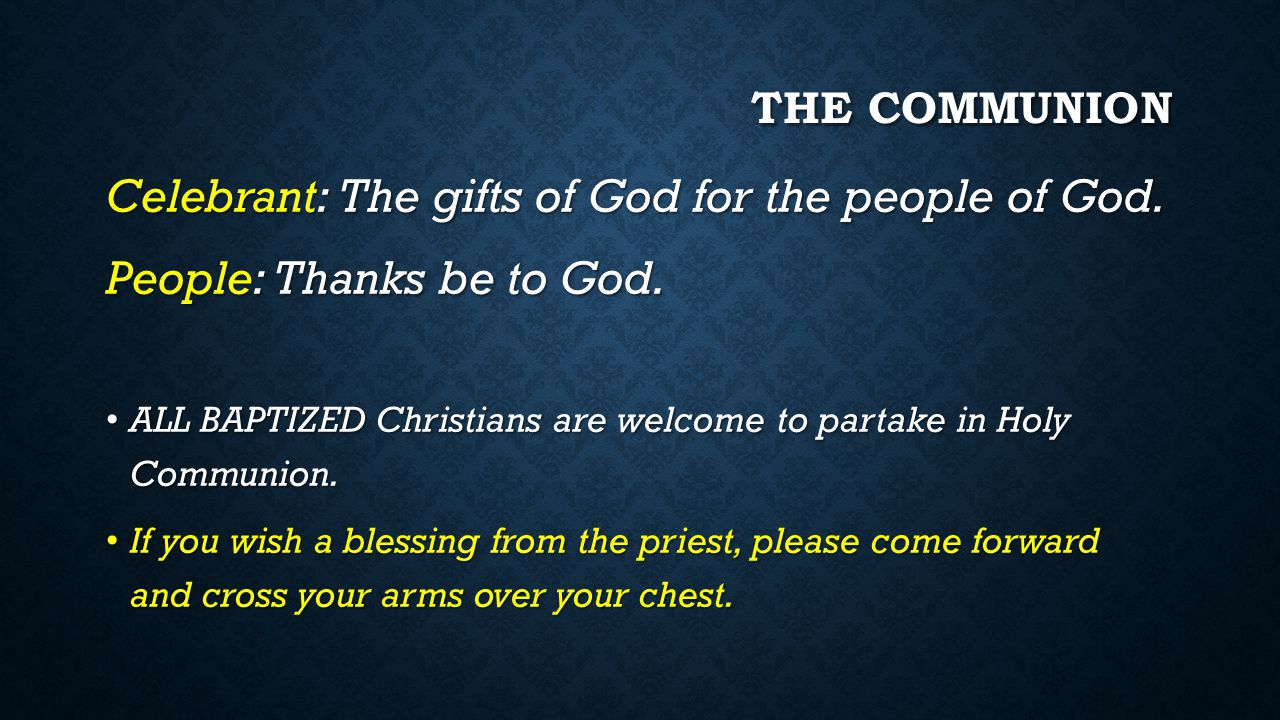 Celebrant: The gifts of God for the people of God.
