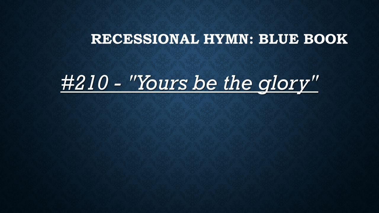 Recessional Hymn: BLUE BOOK