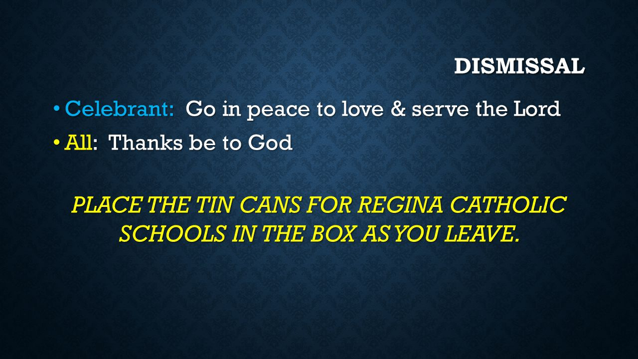 Dismissal Celebrant: Go in peace to love & serve the Lord. All: Thanks be to God.