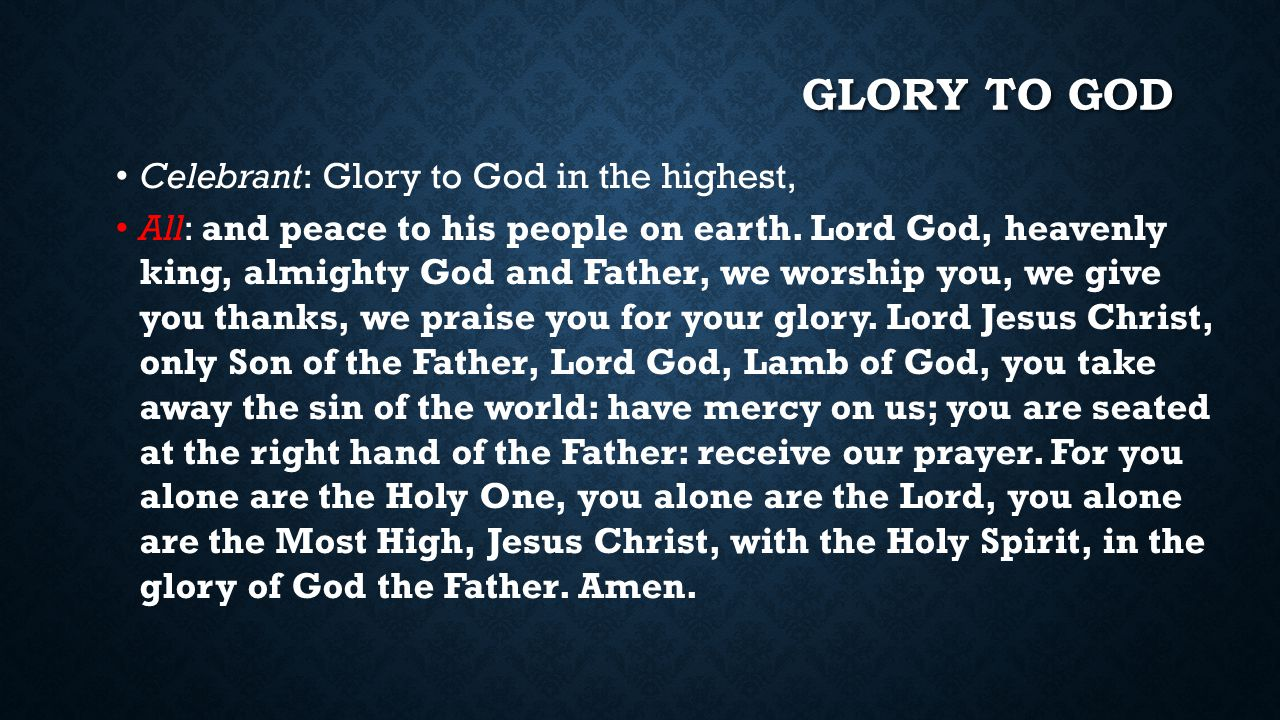 Glory to god Celebrant: Glory to God in the highest,