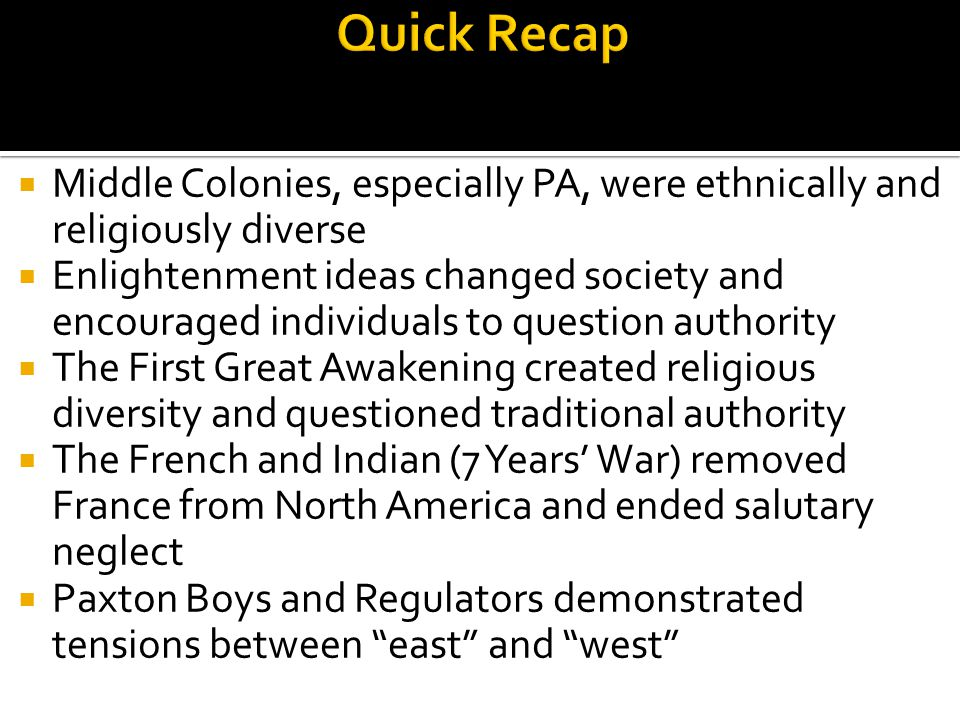 Quick Recap Middle Colonies, especially PA, were ethnically and religiously diverse.