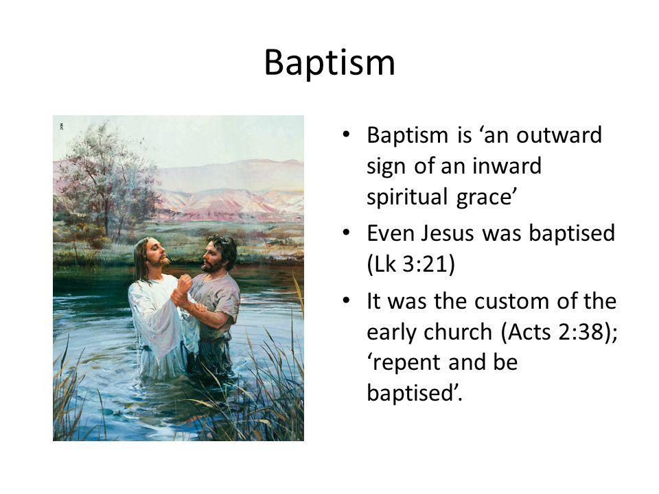 Baptism Baptism is 'an outward sign of an inward spiritual grace'