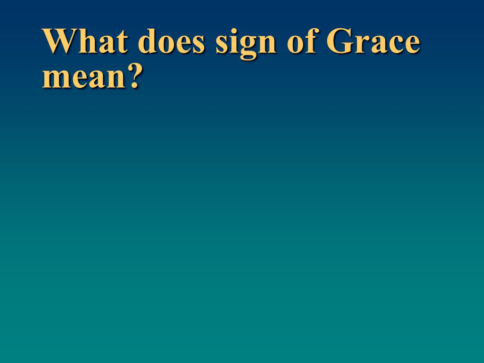 What does sign of Grace mean