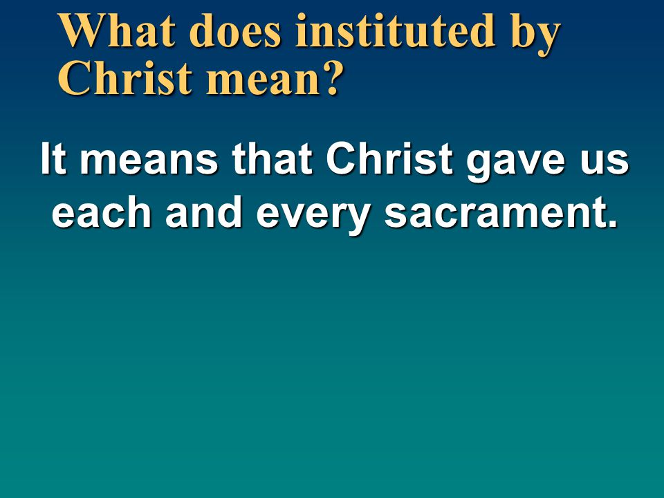 What does instituted by Christ mean