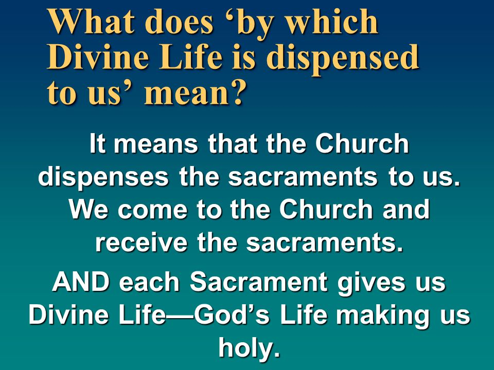 What does 'by which Divine Life is dispensed to us' mean