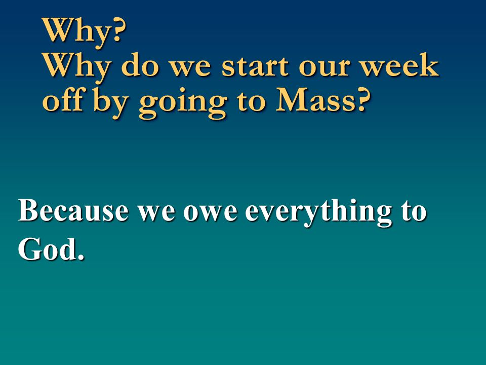 Why Why do we start our week off by going to Mass
